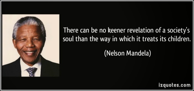 quote-there-can-be-no-keener-revelation-of-a-society-s-soul-than-the-way-in-which-it-treats-its-children-nelson-mandela-118481